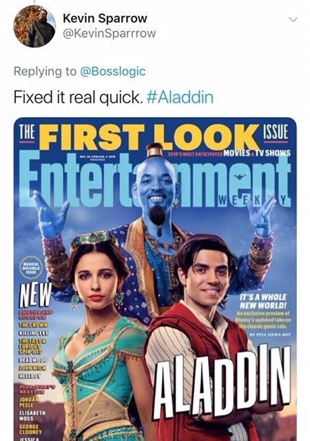 will smith genie meme - Movie - Kevin Sparrow @KevinSparrrow Replying to @Bosslogic Fixed it real quick. #Aladdin FIRST LOOKE THE Enterte iment 2019' MOST ANTICIPATE MOVIES TV SHOWS WEEK Y DOUBLE NEW IT'S A WHOLE NEW WORLD! Anexclasive preview of Disney's updated take on he classic genie tale BY PIYA SEN oy HECROWN KILLINGLVE LURIQUS HUDCIT DEADWOOD ALADIN CELLEO PLUDCRAS NEXT JORDAN PEELE ELISABETH MOSS GEORGE CLOONEY JESSICA