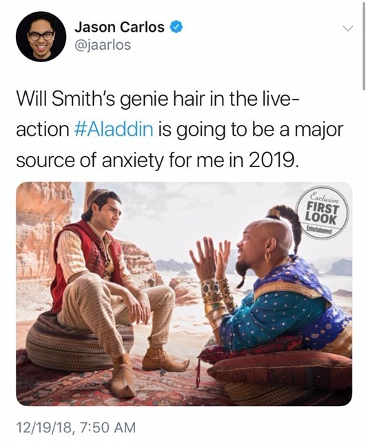 will smith genie meme - Text - Jason Carlos @jaarlos Will Smith's genie hair in the live- action #Aladdin is going to be a major source of anxiety for me in 2019. Exclusive FIRST LOOK Entetatent 12/19/18, 7:50 AM