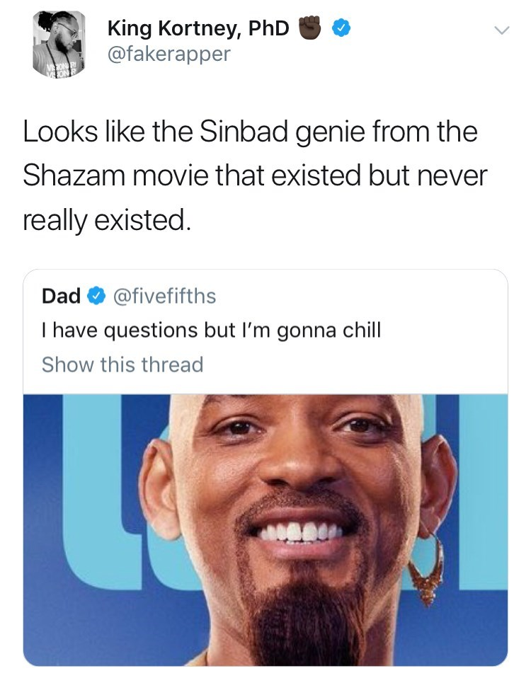 will smith genie meme - Face - King Kortney, PhD @fakerapper ON Looks like the Sinbad genie from the Shazam movie that existed but never really existed Dad @fivefifths I have questions but I'm gonna chill Show this thread