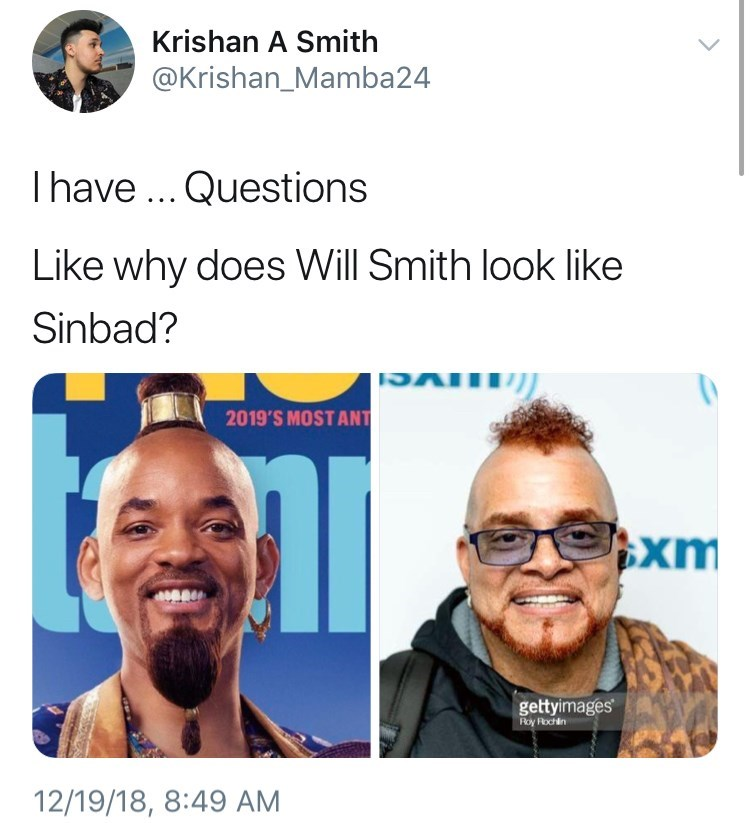 will smith genie meme - Face - Krishan A Smith @Krishan_Mamba24 Ihave... Questions Like why does Will Smith look like Sinbad? 2019'S MOST ANT xm gettyimages Roy Rochlin 12/19/18, 8:49 AM