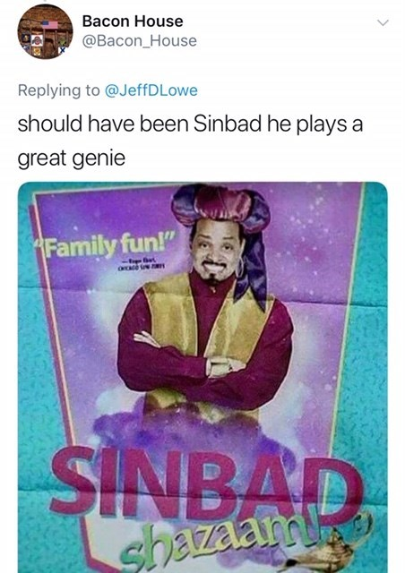 """will smith genie meme - Text - Bacon House @Bacon_House Replying to @JeffD Lowe should have been Sinbad he plays a great genie Family fun!"""" SINBAD shazaamoo"""
