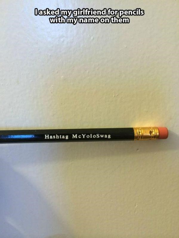 Material property - Oasked mygirlfriend for pencils with my name on them Hashtag McYoloSwag