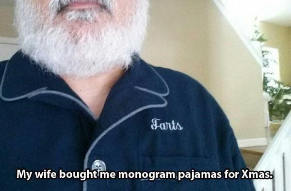 Facial hair - Fants My wife boughtme monogrampajamas for Xmas.