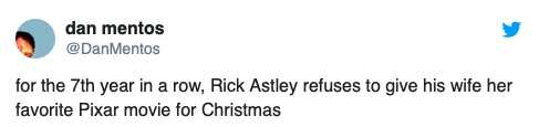 """Tweet that reads, """"For the 7th year in a row, Rick Astley refuses to give his wife her favorite Pixar movie for Christmas"""""""