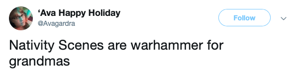 "Tweet that reads, ""Nativity scenes are warhammer for grandmas"""