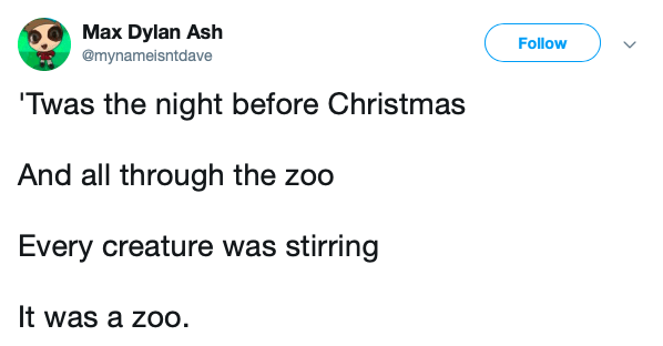 Text - Max Dylan Ash Follow @mynameisntdave Twas the night before Christmas And all through the zoo Every creature was stirring It was a zoo.