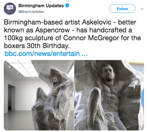 Text - BU Birmingham Updates Follow @BhamUpdates Birmingham-based artist Askelovic - better known as Aspencrow - has handcrafted a 100kg sculpture of Connor McGregor for the boxers 30th Birthday. bbc.com/news/entertain...