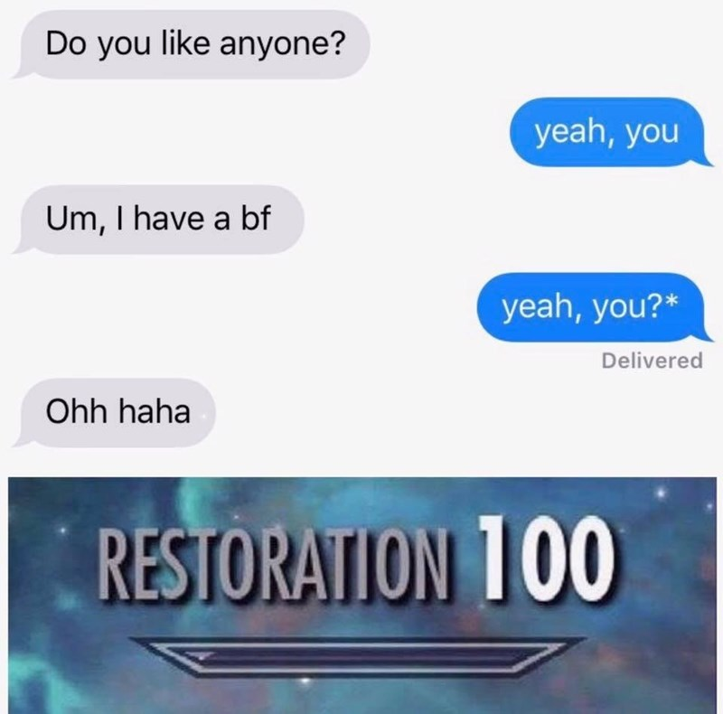 Text - Do you like anyone? yeah, you Um, I have a bf yeah, you?* Delivered Ohh haha RESTORATION 100