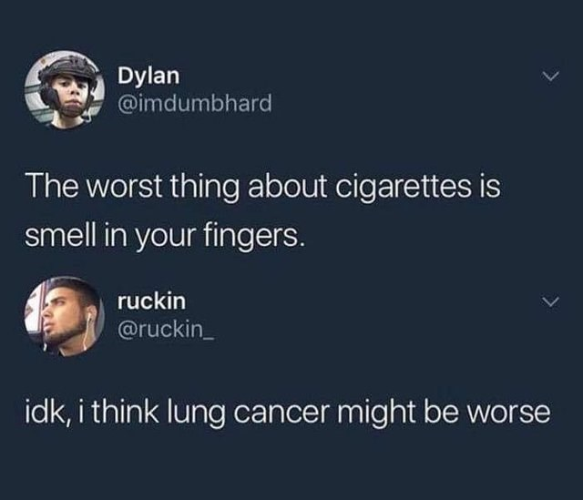 stupid but clever - Text - Dylan @imdumbhard The worst thing about cigarettes is smell in your fingers. ruckin @ruckin idk, i think lung cancer might be worse