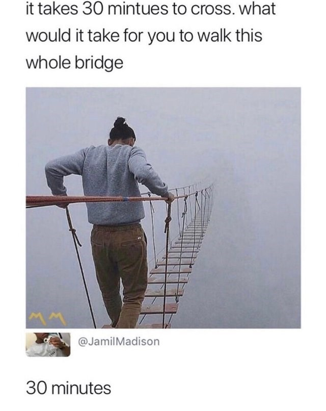 stupid but clever - Product - it takes 30 mintues to cross. what would it take for you to walk this whole bridge @JamilMadison 30 minutes
