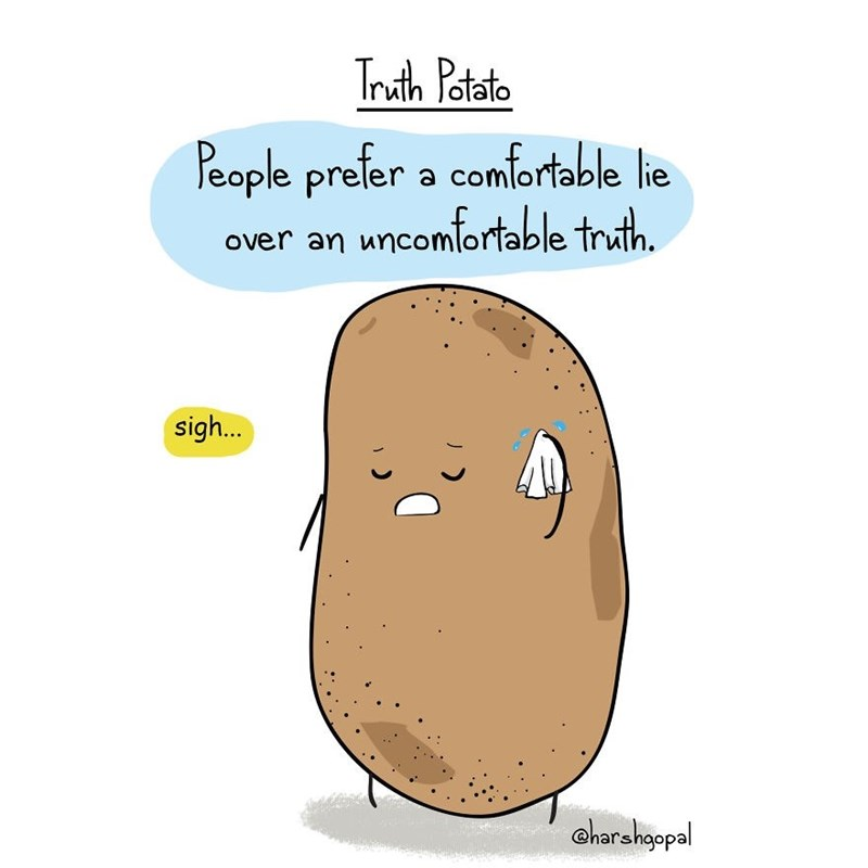 harsh reality - Potato - Truth Potato Peaple prefer a comfortable lie over an wncomlortable truth sigh.. charshgopal