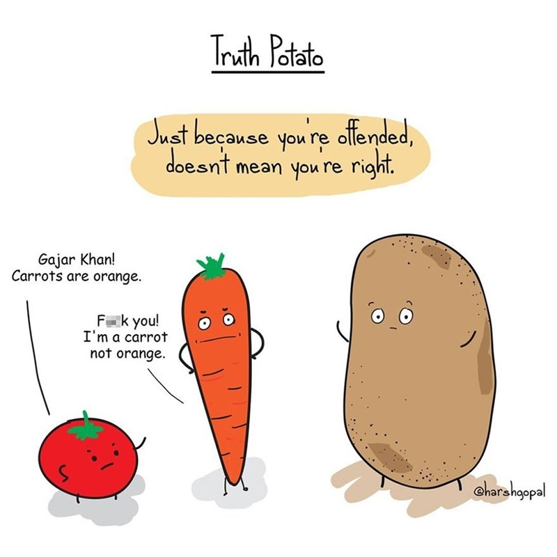 "Caption that reads, ""Just because you're offended, doesn't mean you're right"" above a drawing of a tomato saying, ""Gajar Khan! Carrots are orange;"" a carrot next to him says, ""F*ck you! I'm a carrot, not orange"""