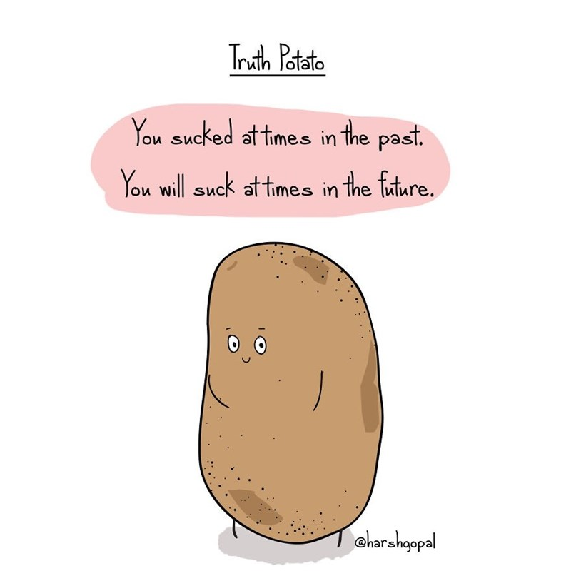 "Caption that reads, ""You sucked at times in the past. You will suck at times in the future"" above an illustration of a potato"