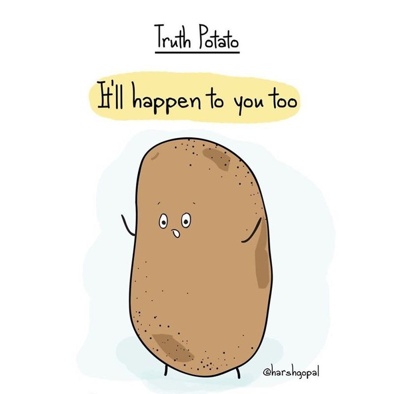 "Caption that reads, ""It'll happen to you too"" above an illustration of a potato"