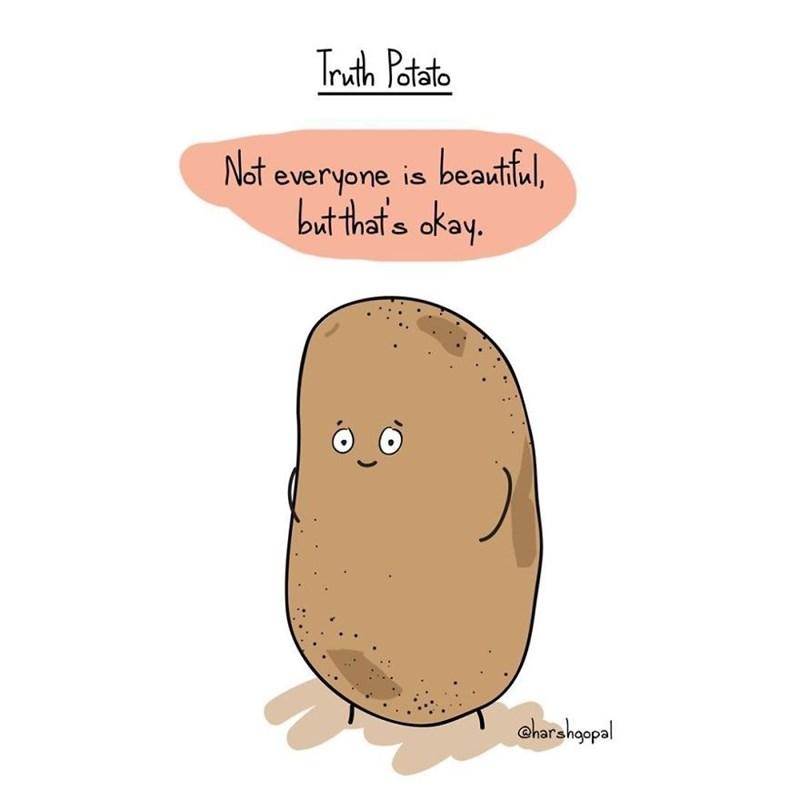 harsh reality - Potato - Truth Patato Not everyone is beautfil bat that's okay. S charshgopal
