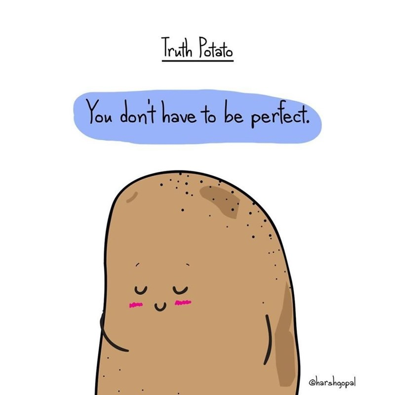harsh reality - Nose - Truth Potato You dont have to be perfect. charshoppal
