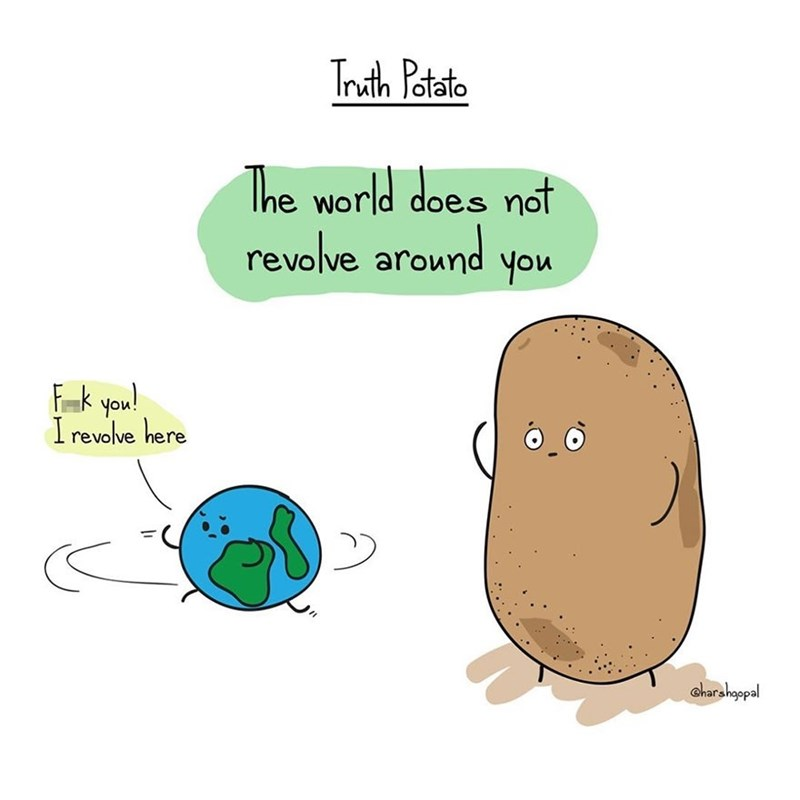 harsh reality - Cartoon - Truth Patate The world does not revolve around you Fmk you! I revolve here aharshopal