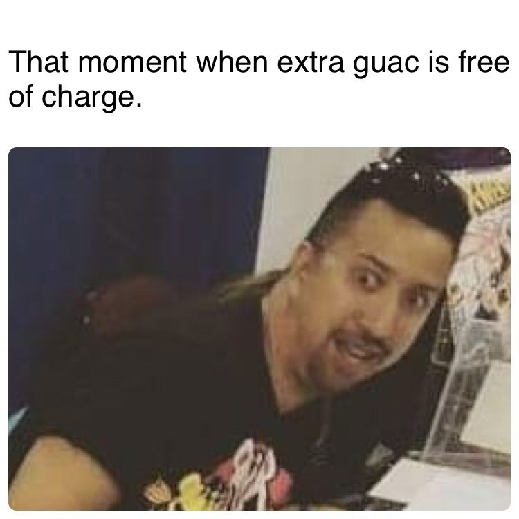 Hair - That moment when extra guac is free of charge