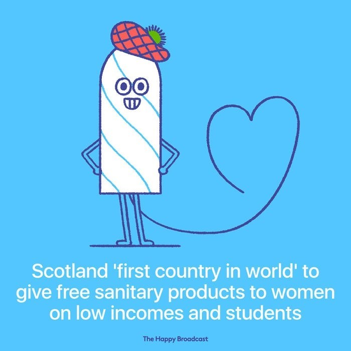 good news - Text - Scotland 'first country in world' to give free sanitary products to women on low incomes and students The Happy Broadcast