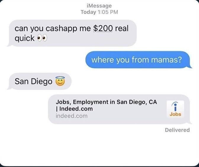 Text - iMessage Today 1:05 PM can you cashapp me $200 real quick where you from mamas? San Diego Jobs, Employment in San Diego, CA I Indeed.com indeed.com Jobs Delivered