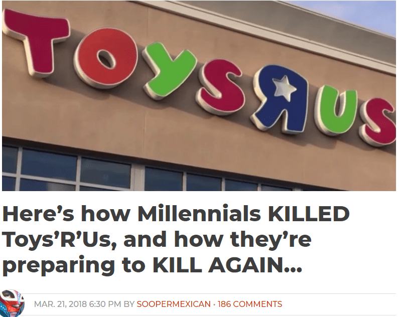 Text - TOYSAUS Here's how Millennials KILLED Toys'R'Us, and how they're preparing to KILL AGAIN... MAR. 21, 2018 6:30 PM BY SOOPERMEXICAN - 186 COMMENTS
