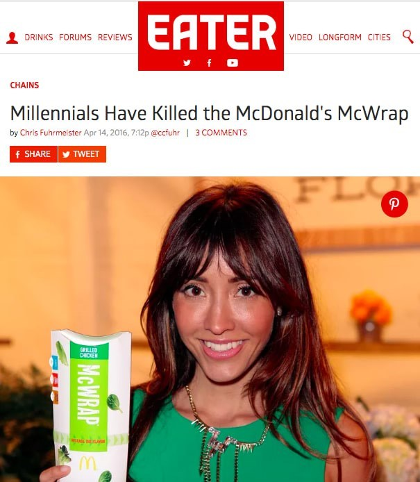 Hair - ЕATER VIDEO LONGFORM CITIES DRINKS FORUMS REVIEWS fo CHAINS Millennials Have Killed the McDonald's McWrap by Chris Fuhrmeister Apr 14, 2016, 7:12p @ccfuhr 3 COMMENTS f SHARE TWEET FL P GRILLED CHICKEN MCWRAP