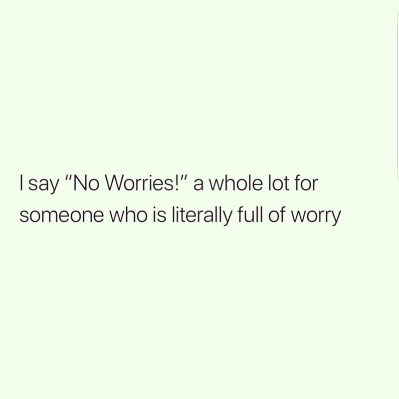 """Text - Isay """"No Worries!"""" a whole lot for someone who is literally full of worry"""