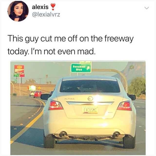 Motor vehicle - alexis @lexialvrz This guy cut me off on the freeway today. I'm not even mad. Sunshine Bive ALTAA EXCUSHI