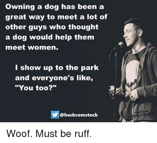 funny dog meme about hoping dogs would help you meet girls and realize you're not the only one