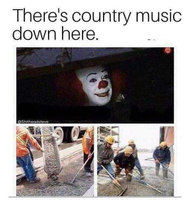 funny meme about the clown from IT calling anyone who likes country music