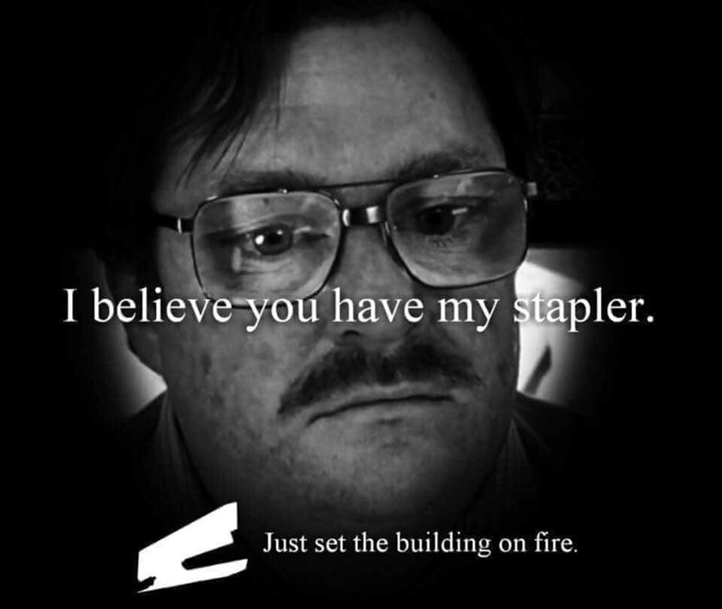 stupid meme about getting annoyed when someone takes your stapler