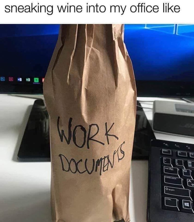 funny meme about sneaking in wine to an office by putting a paper bag over it that says 'work documents'