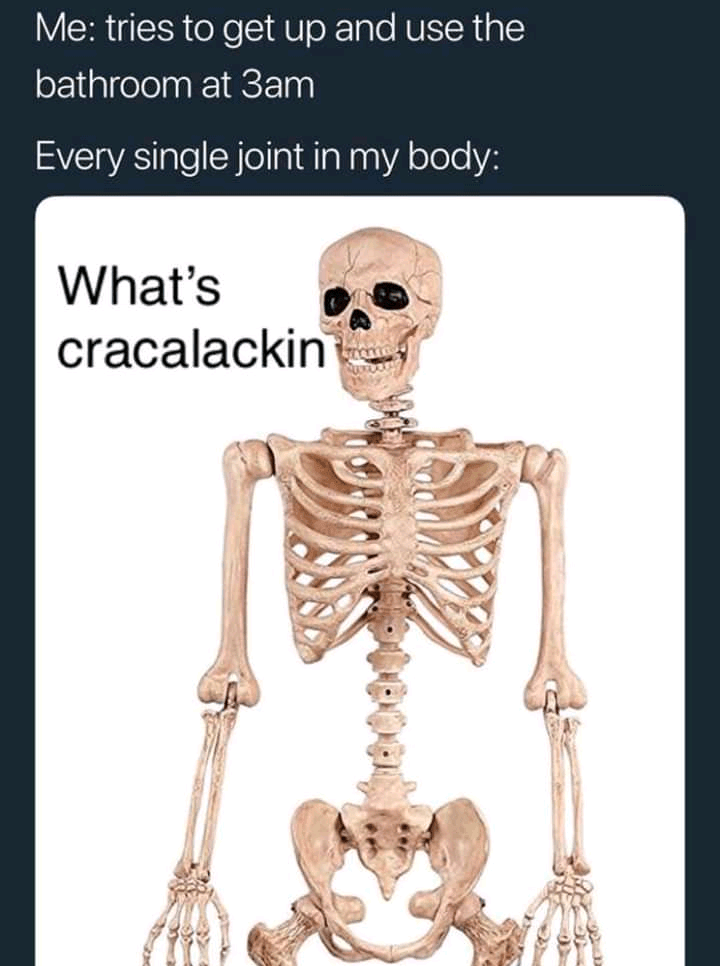 funny meme about waking up during the night and every bone cracks