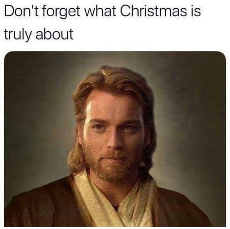 "Caption that reads, ""Don't forget what Christmas is truly about"" above a pic of young Obi Wan Kenobi looking like Jesus"