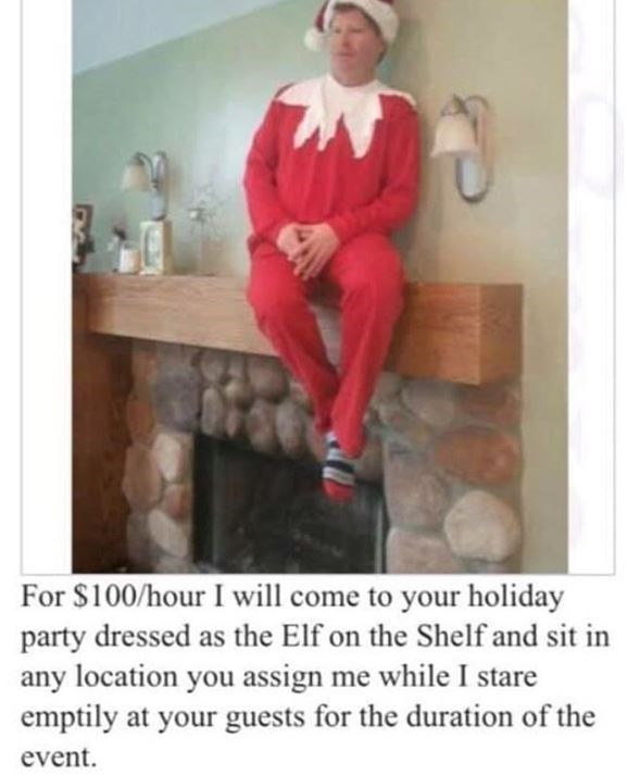 Photo caption - For $100/hour I will come to your holiday party dressed as the Elf on the Shelf and sit in any location you assign me while I stare emptily at your guests for the duration of the event