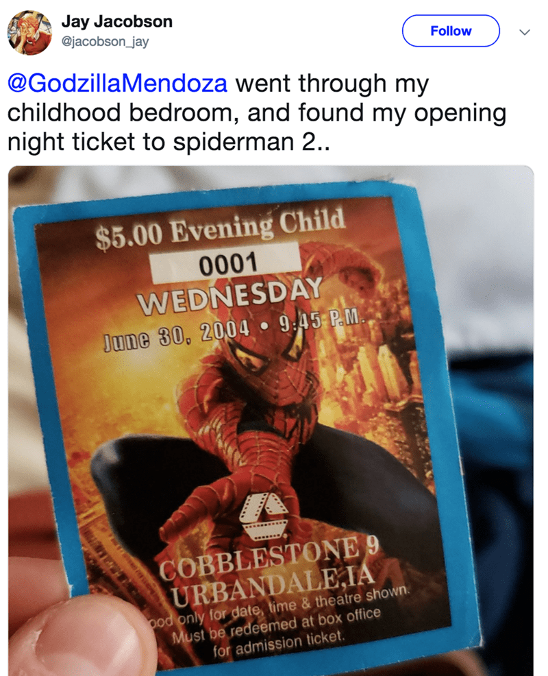Fictional character - Jay Jacobson @jacobson_jay Follow @GodzillaMendoza went through my childhood bedroom, and found my opening night ticket to spiderman 2... $5.00 Evening Child 9h01 WEDNESDAY 9.45 P.M June 30, 2004 COBBLESTONE 9 URBANDALE,IA ood only for date, time & theatre shown Must be redeemed at box office for admission ticket.