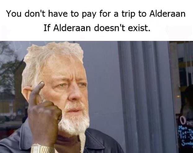 roll safe meme with Obi Wan realizing Alderaan has been destroyed