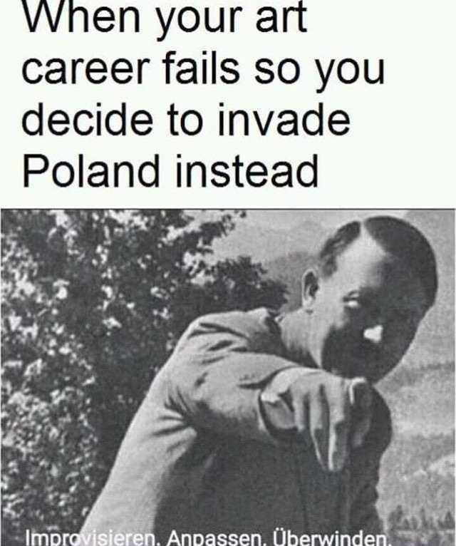 dank history meme about Hitler starting World War 2 because his art career failed