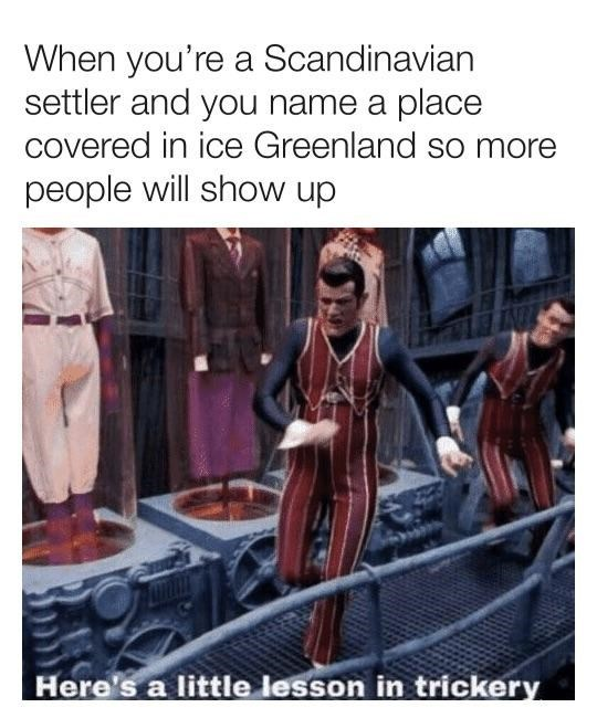 dank history meme about settling Greenland with pic of Robbie Rotten