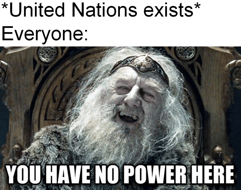 dank history meme about the UN having no power with pic of laughing Theoden