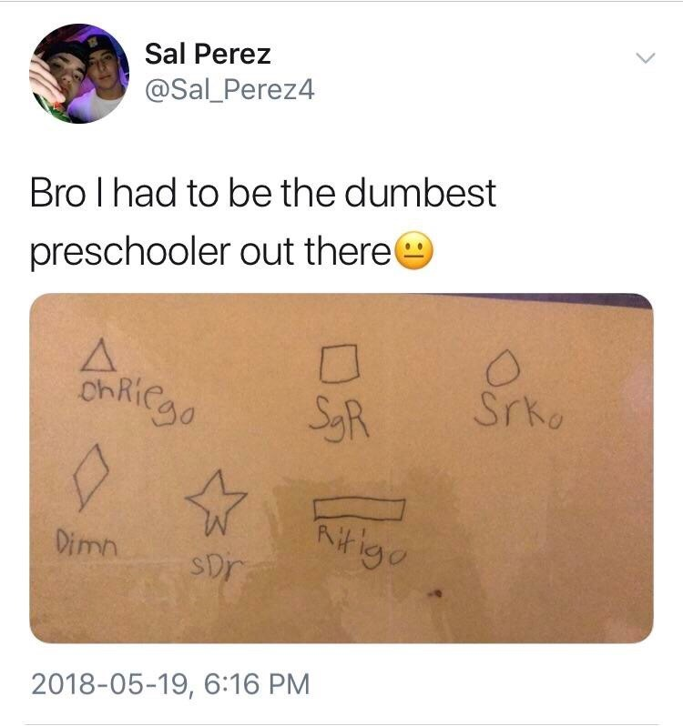 """Caption that reads, """"Bro I had to be the dumbest preschooler out there"""" above a pic of a piece of paper with a bunch of misspelled shapes on it"""
