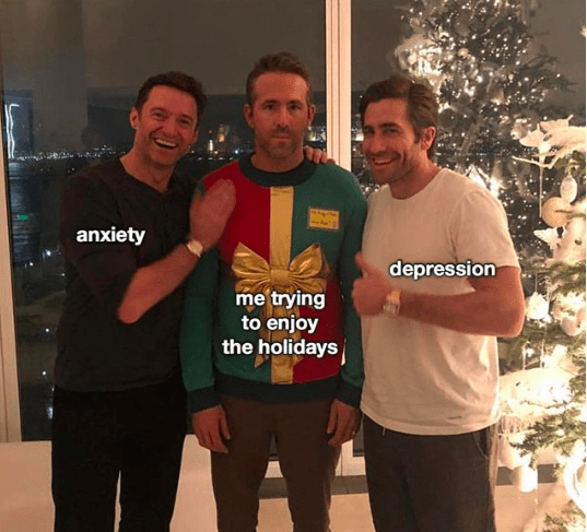 "Object-label meme where Hugh Jackman represents ""Anxiety,"" Ryan Reynolds represents ""Me trying to enjoy the holidays"" and Jake Gyllenhaal represents ""Depression"""