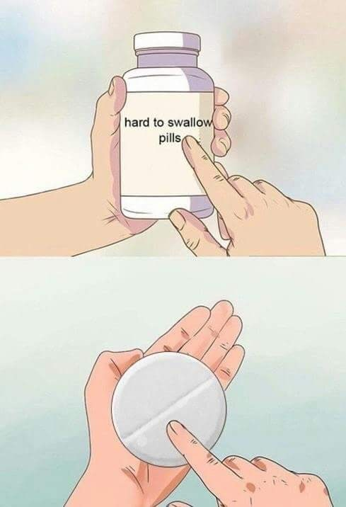 """hard pill to swallow"" meme with pic of huge pill"