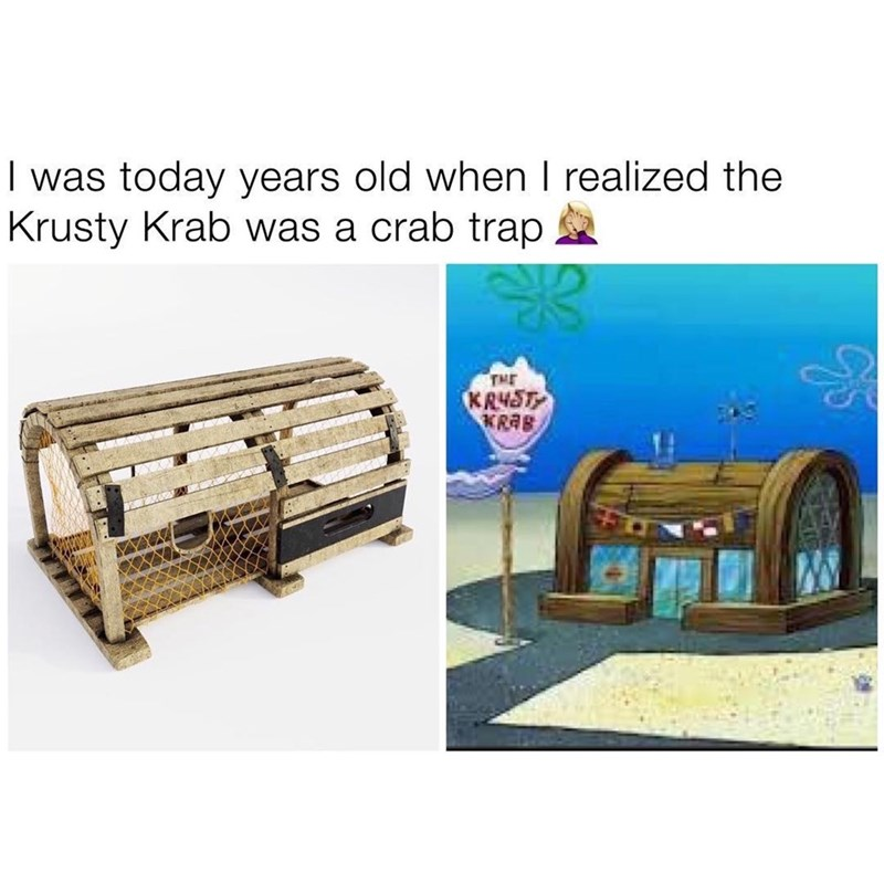 meme about finding out the Krusty Krab restaurant is shaped like a crab trap
