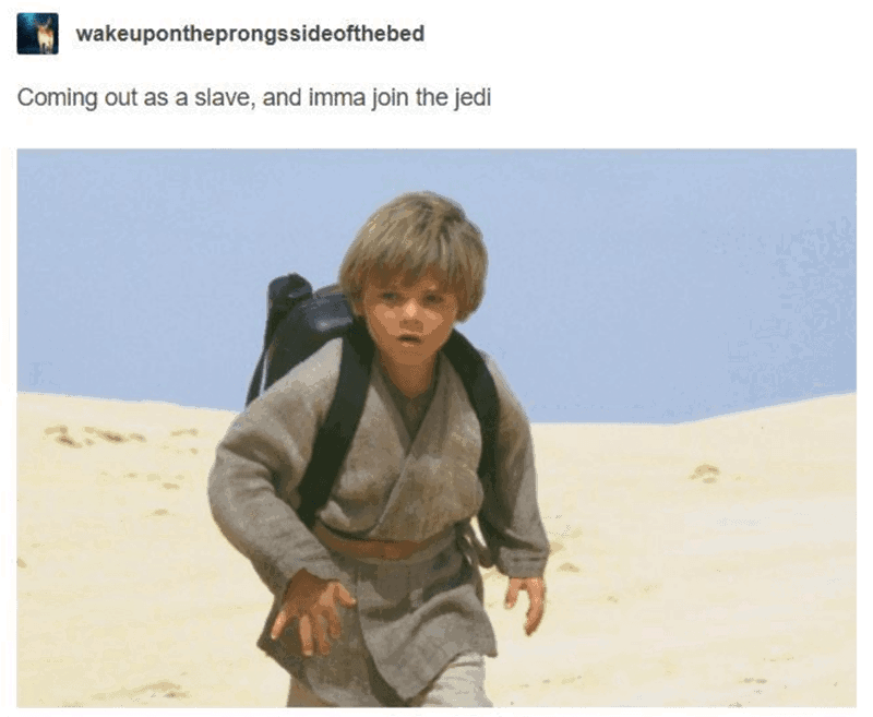 "Caption that reads, ""Coming out as a slave and imma join the Jedi"" above a still of Anakin Skywalker running in the sand"