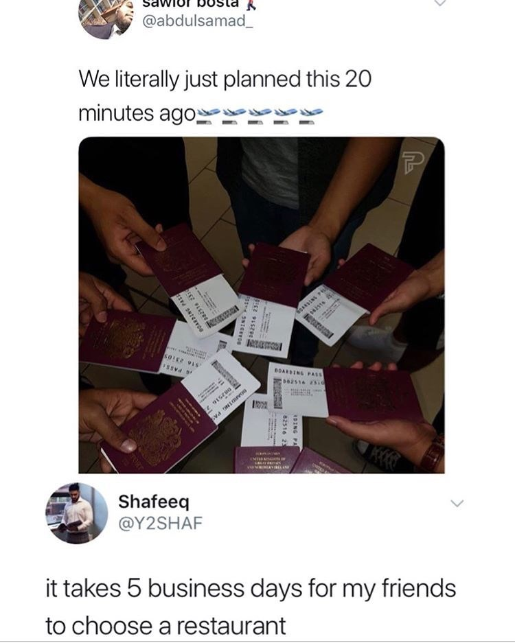 funny tweet - Text - @abdulsamad_ We literally just planned this 20 minutes agox SOARSN P 062516 s IsSvd BOARDING PASS be2514 25i Shafeeq @Y2SHAF it takes 5 business days for my friends to choose a restaurant DING PA 82516 23 915290 ss SNICETO
