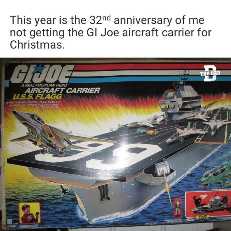 funny tweet - Vehicle - This year is the 32nd anniversary of me not getting the GI Joe aircraft carrier for Christmas. GiJDE THE DAD A REAL AMERICAN HERO AIRCRAFT CARRIER U.S.S. FLAGG WITH TOWING VEHICLE FUEL TRAILER ADMIRAL'SLAUNCH &ELECTRONIC SOUND SYSTEM enes