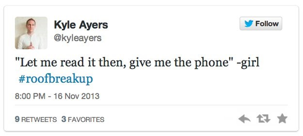"""roof breakup - Text - Kyle Ayers @kyleayers Follow """"Let me read it then, give me the phone"""" -girl #roofbreakup 8:00 PM 16 Nov 2013 9 RETWEETS 3 FAVORITES"""