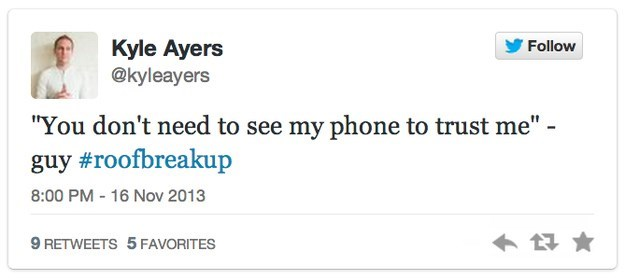 """roof breakup - Text - Kyle Ayers @kyleayers Follow """"You don't need to see my phone to trust me"""" - guy #roofbreakup 8:00 PM - 16 Nov 2013 9 RETWEETS 5 FAVORITES"""