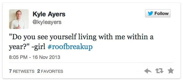 """roof breakup - Text - Kyle Ayers @kyleayers Follow """"Do you see yourself living with me within a year?"""" -girl #roofbreakup 8:05 PM -16 Nov 2013 7 RETWEETS 2 FAVORITES"""
